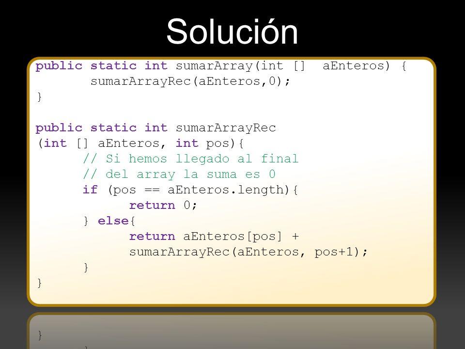 Solución public static int sumarArray(int [] aEnteros) {